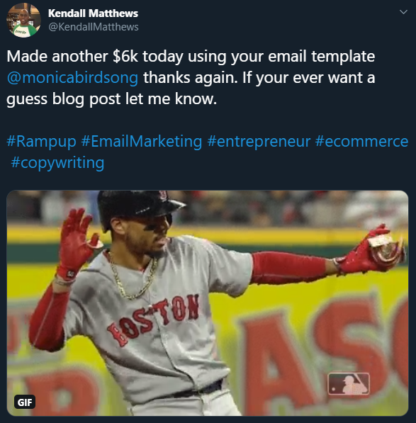 Tweet from Kendall Matthews - Made another $6k today using your email template @monicabirdsong thanks again. If you ever want a guest blog post let me know. #rampup #emailmarketing #entrepreneur #copywriting